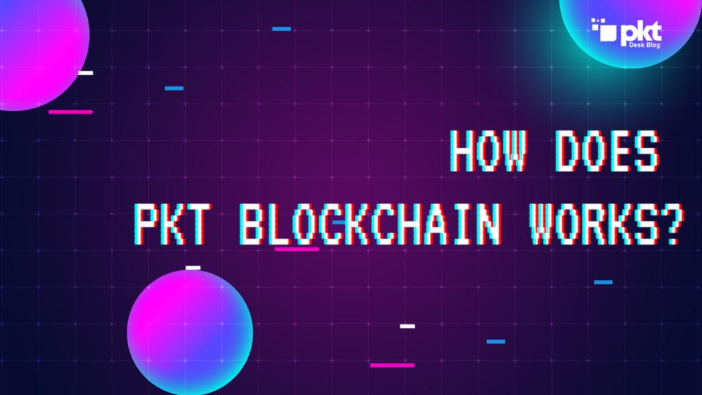 How Does PKT Blockchain Work?