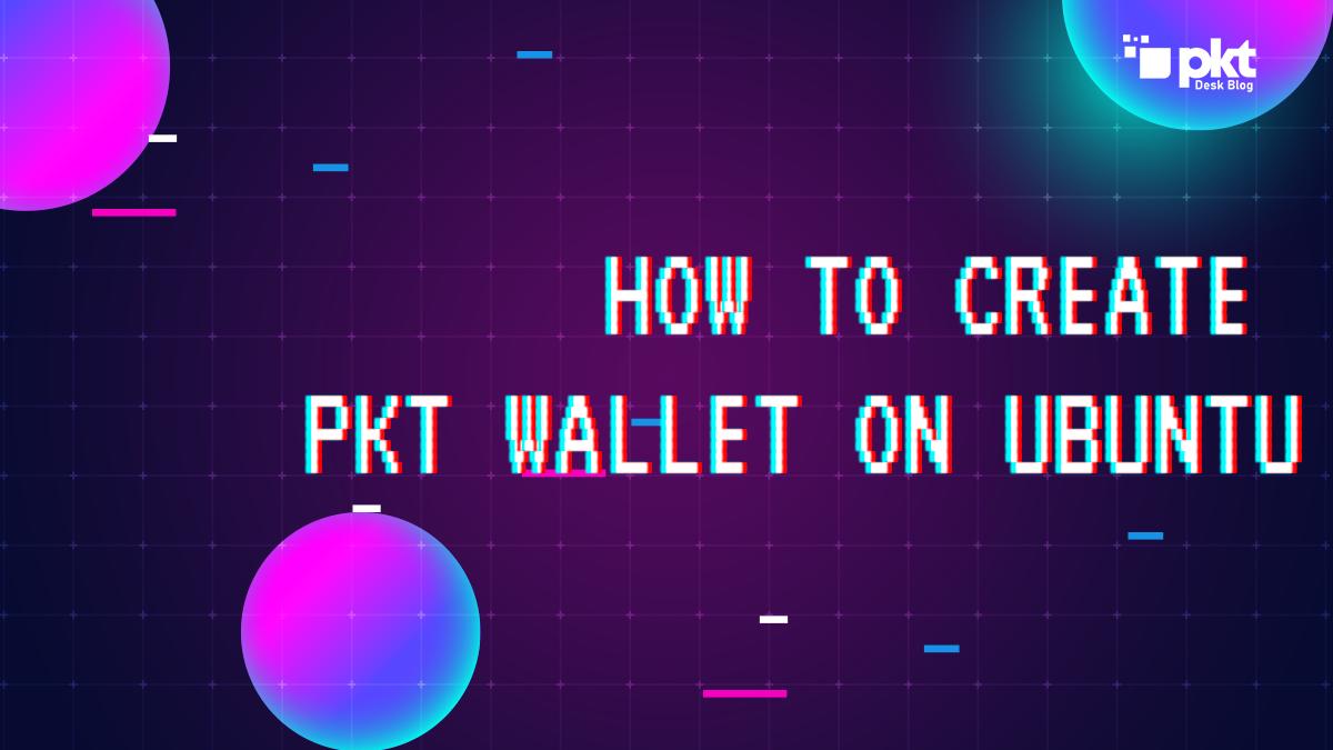 How to Create PKT Wallet Using Ubuntu