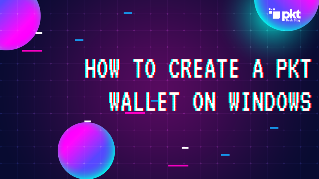 How to Create a PKT Wallet in Windows