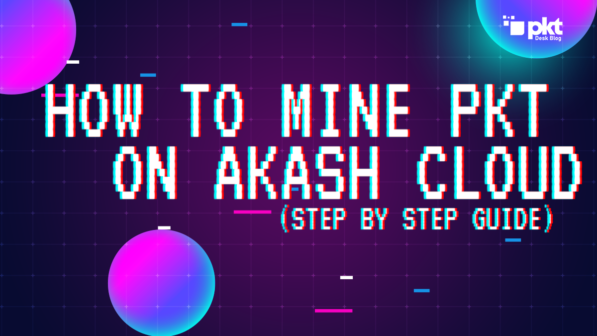 How to Mine PKT on Akash Cloud
