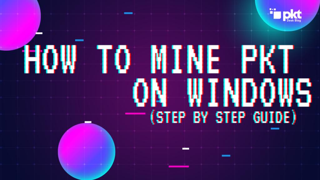 How to Mine PKT on Windows 1