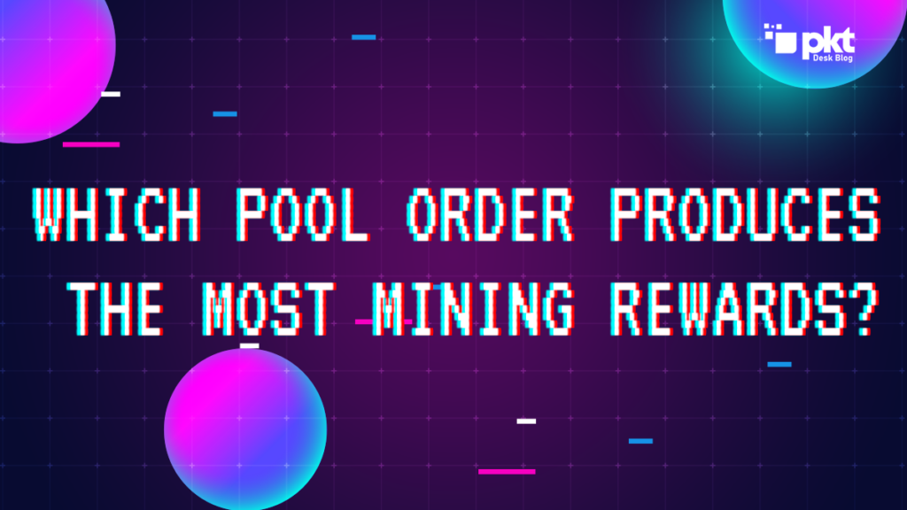 Which PKT Pool Order Produces the Maximum Mining Rewards?