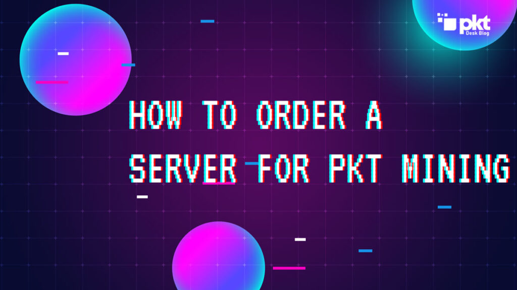 How to ORder a PKT Mining Server